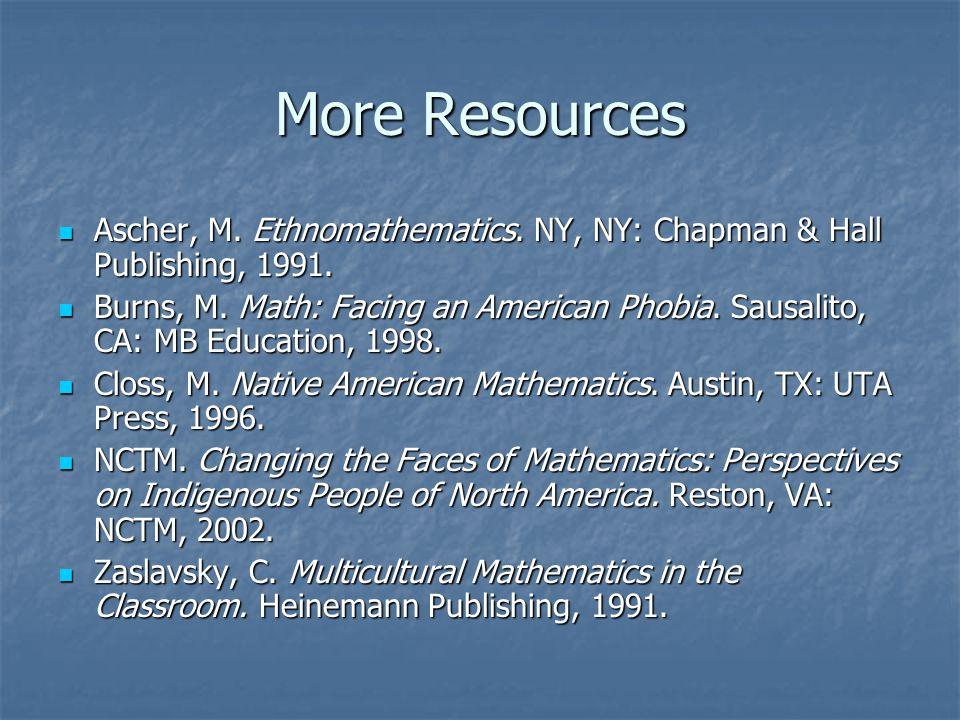 More Resources Ascher, M. Ethnomathematics. NY, NY: Chapman & Hall Publishing, 1991.