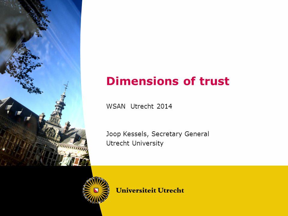 Dimensions of trust WSAN Utrecht 2014 Joop Kessels, Secretary General Utrecht University