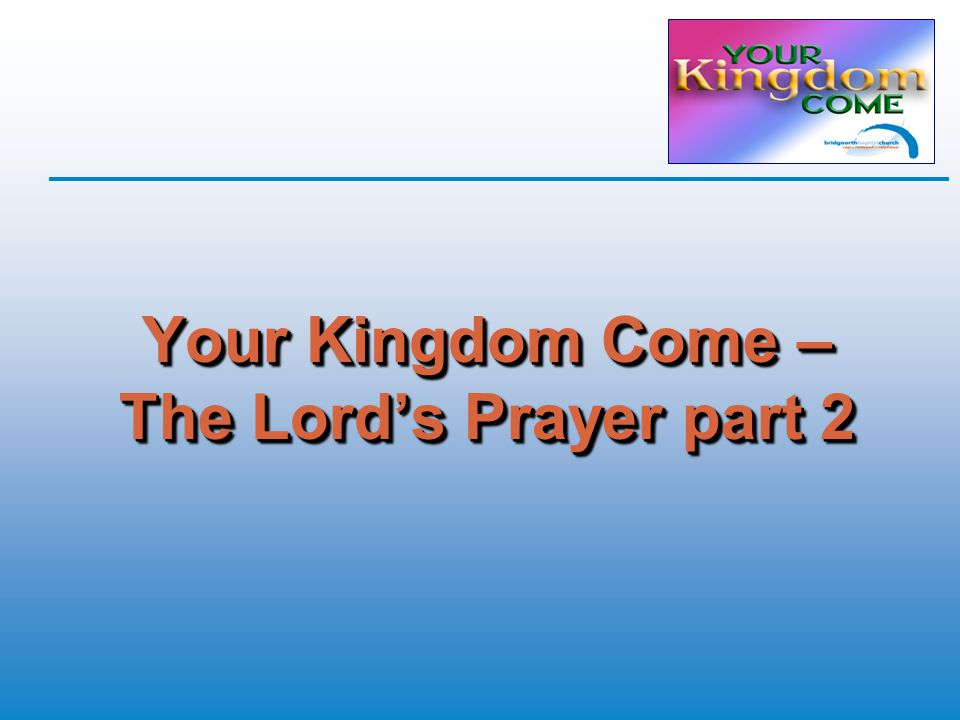 Your Kingdom Come – The Lord's Prayer part 2