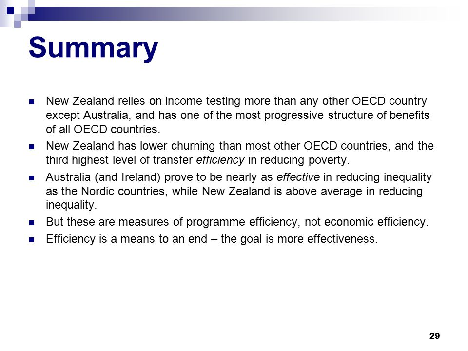 Summary New Zealand relies on income testing more than any other OECD country except Australia, and has one of the most progressive structure of benefits of all OECD countries.