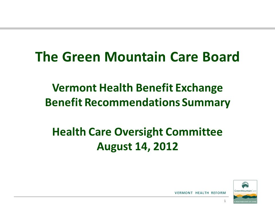 VERMONT HEALTH REFORM Mental Health /SUD Considerations  Parity is required by federal law  VT's laws exceed federal requirements by applying to non-group market, too  Key considerations: comments by advocates of mental health patients and their families  Collected information showed minor differences in services covered – None weighed in favor of either benchmark option – Differences in out-of-network coverage are not limits considered by HHS to carry over to the definition of essential health benefit; reflective of networks 12