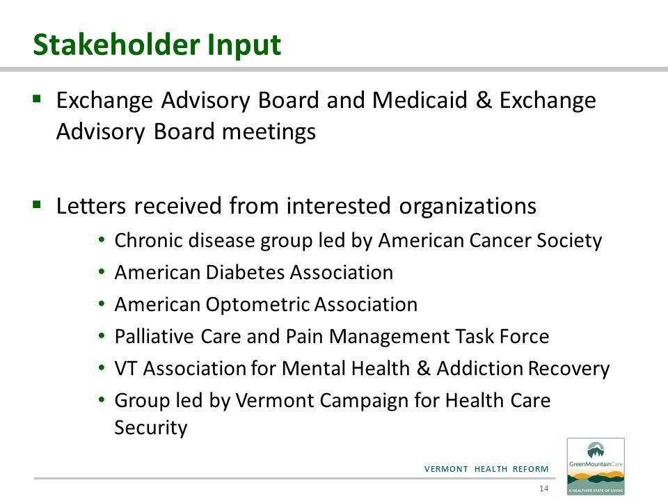 VERMONT HEALTH REFORM Stakeholder Input  Exchange Advisory Board and Medicaid & Exchange Advisory Board meetings  Letters received from interested o