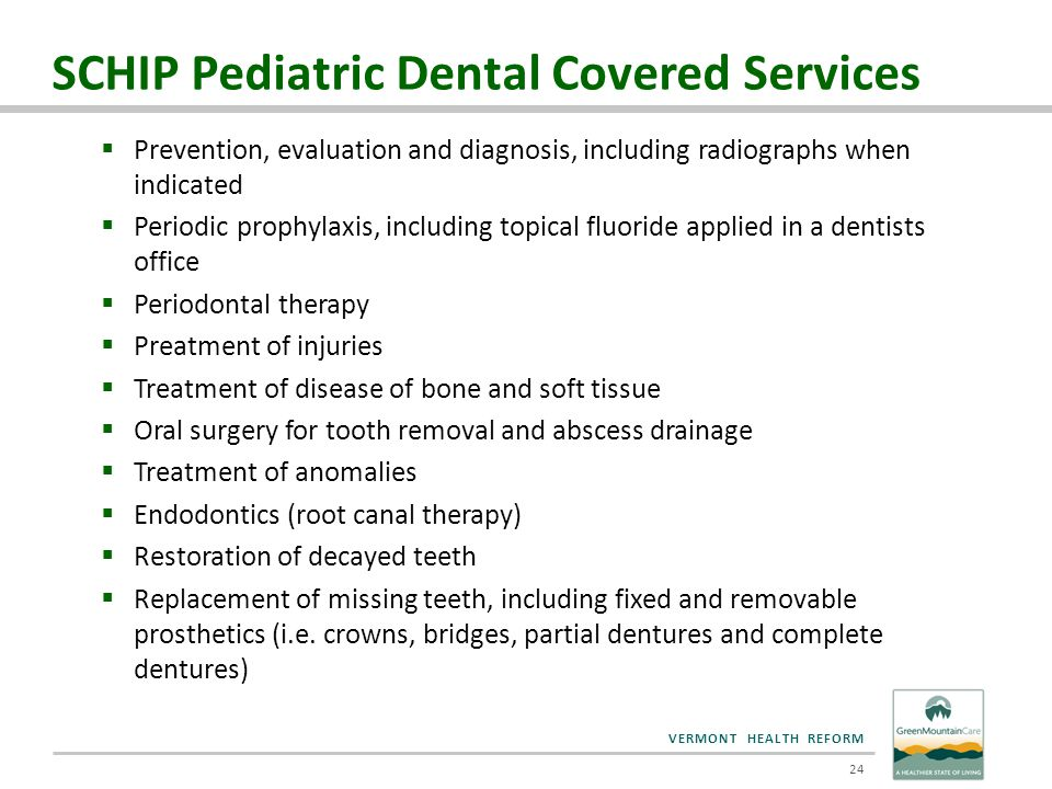 VERMONT HEALTH REFORM SCHIP Pediatric Dental Covered Services  Prevention, evaluation and diagnosis, including radiographs when indicated  Periodic