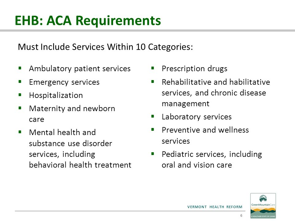 VERMONT HEALTH REFORM  Ambulatory patient services  Emergency services  Hospitalization  Maternity and newborn care  Mental health and substance