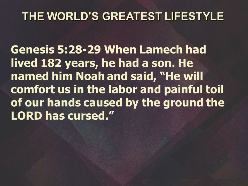 Genesis 5:28-29 When Lamech had lived 182 years, he had a son.