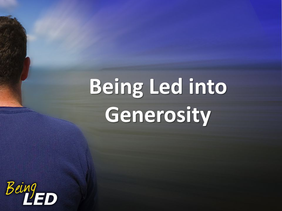 Being Led into Generosity
