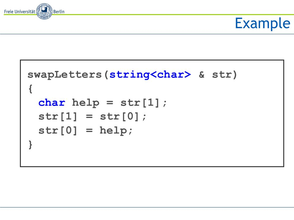Example swapLetters(string & str) { char help = str[1]; str[1] = str[0]; str[0] = help; }