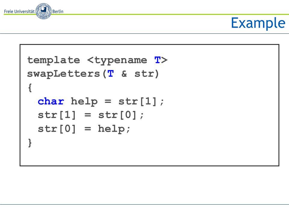 Example template swapLetters(T & str) { char help = str[1]; str[1] = str[0]; str[0] = help; }