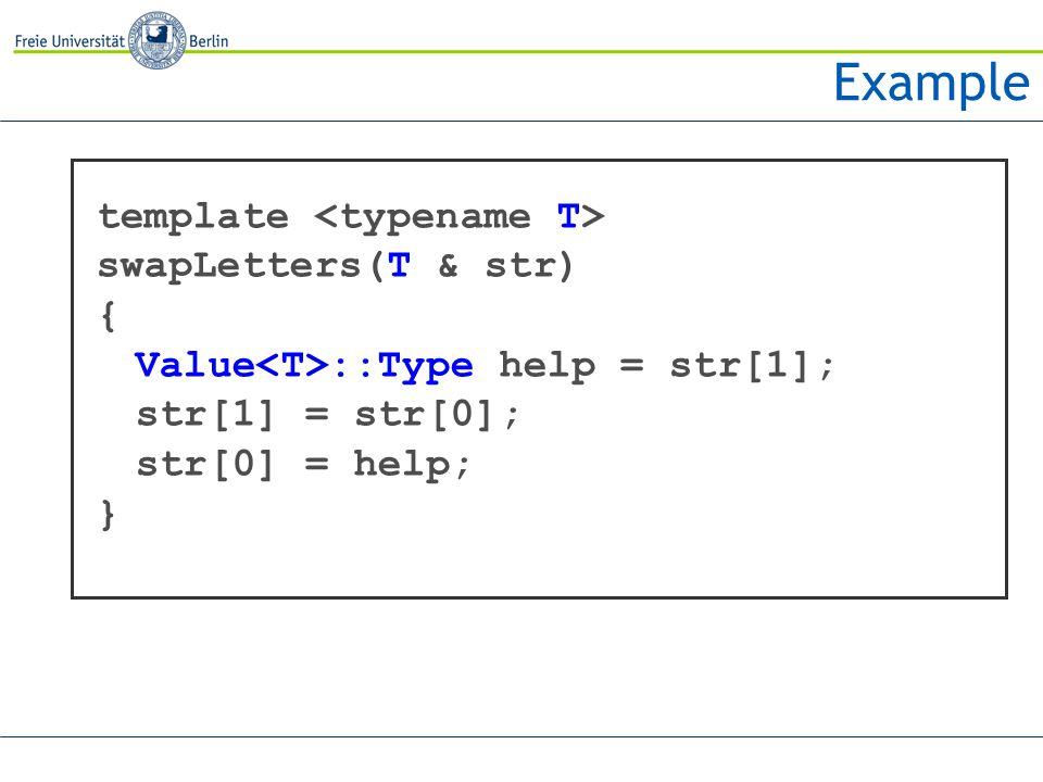 Example template swapLetters(T & str) { Value ::Type help = str[1]; str[1] = str[0]; str[0] = help; }