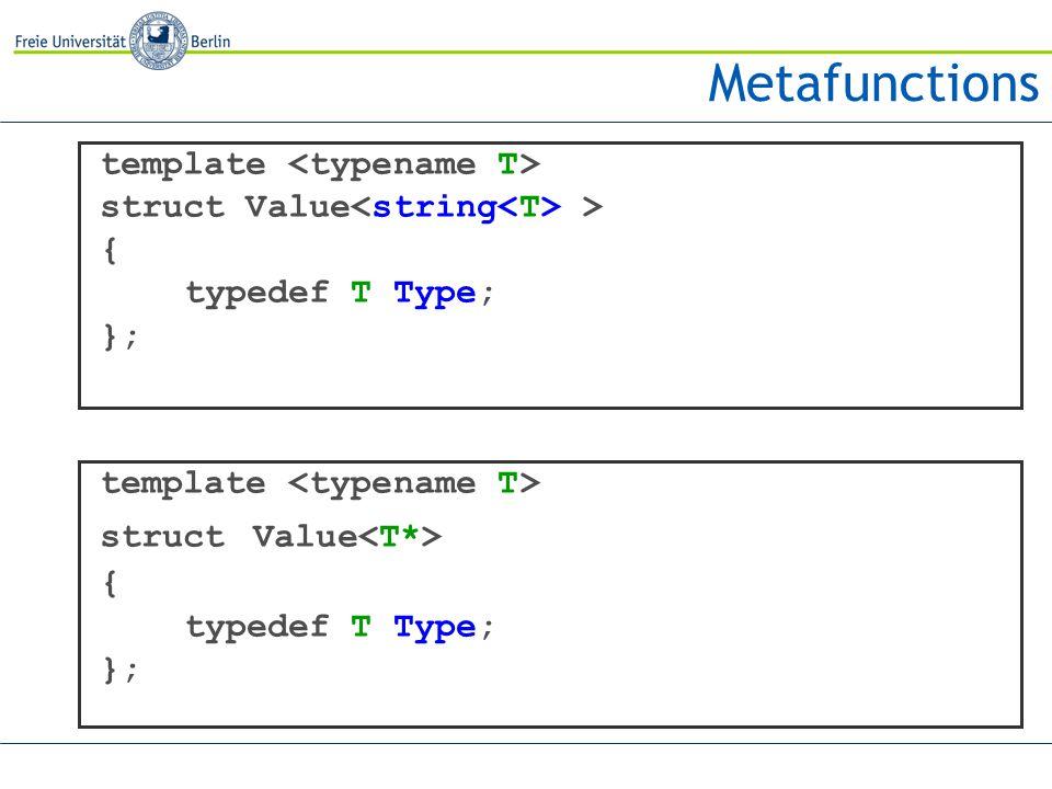 Metafunctions template struct Value > { typedef T Type; }; template struct Value { typedef T Type; };