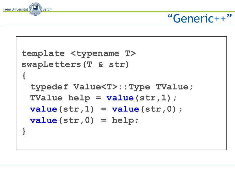 Generic++ template swapLetters(T & str) { typedef Value ::Type TValue; TValue help = value(str,1); value(str,1) = value(str,0); value(str,0) = help; }