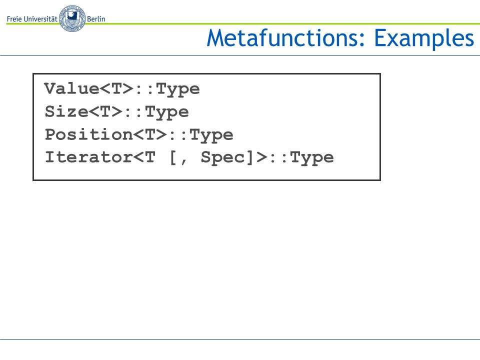 Metafunctions: Examples Value ::Type Size ::Type Position ::Type Iterator ::Type