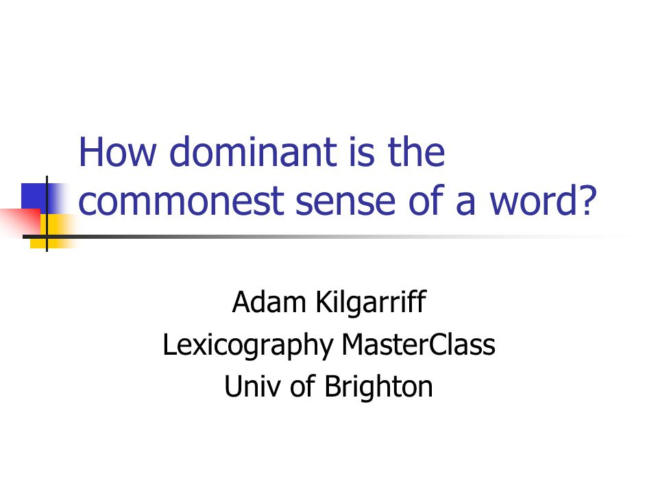 How dominant is the commonest sense of a word.