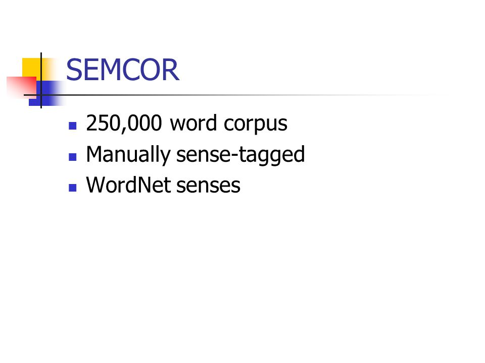SEMCOR 250,000 word corpus Manually sense-tagged WordNet senses