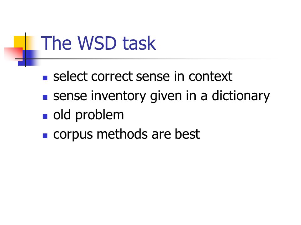 The WSD task select correct sense in context sense inventory given in a dictionary old problem corpus methods are best