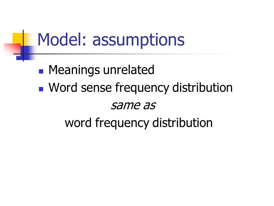 Model: assumptions Meanings unrelated Word sense frequency distribution same as word frequency distribution