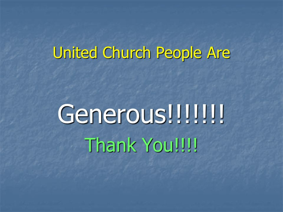 United Church People Are Generous!!!!!!! Thank You!!!!