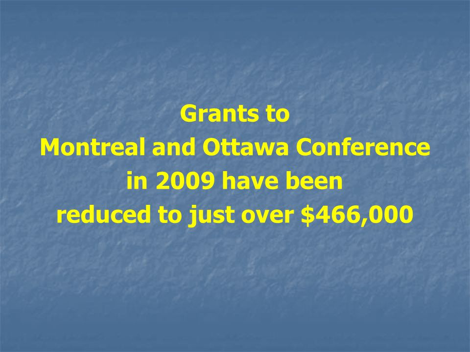 Grants to Montreal and Ottawa Conference in 2009 have been reduced to just over $466,000