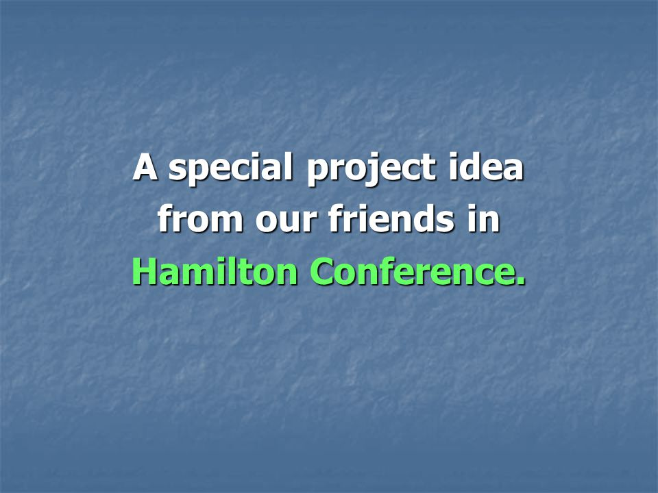 A special project idea from our friends in Hamilton Conference.