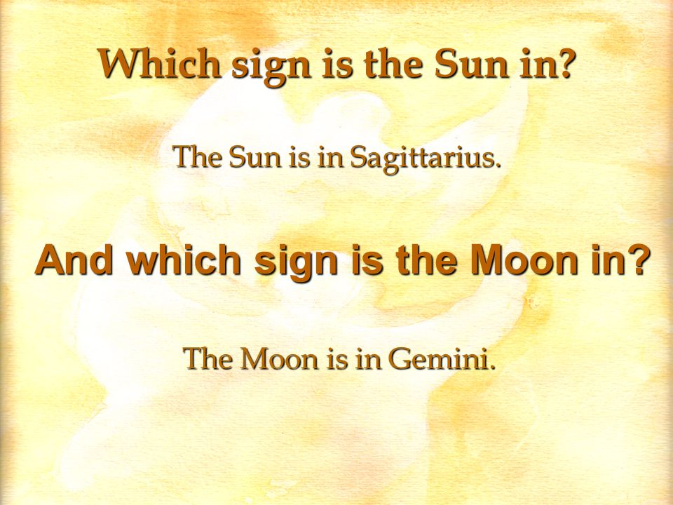 Which sign is the Sun in. The Sun is in Sagittarius.