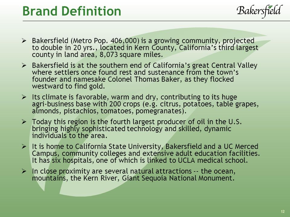 12 Brand Definition  Bakersfield (Metro Pop. 406,000) is a growing community, projected to double in 20 yrs., located in Kern County, California's th