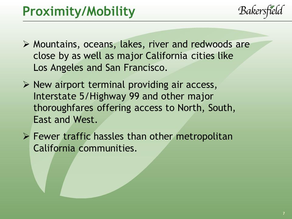 7 Proximity/Mobility  Mountains, oceans, lakes, river and redwoods are close by as well as major California cities like Los Angeles and San Francisco.