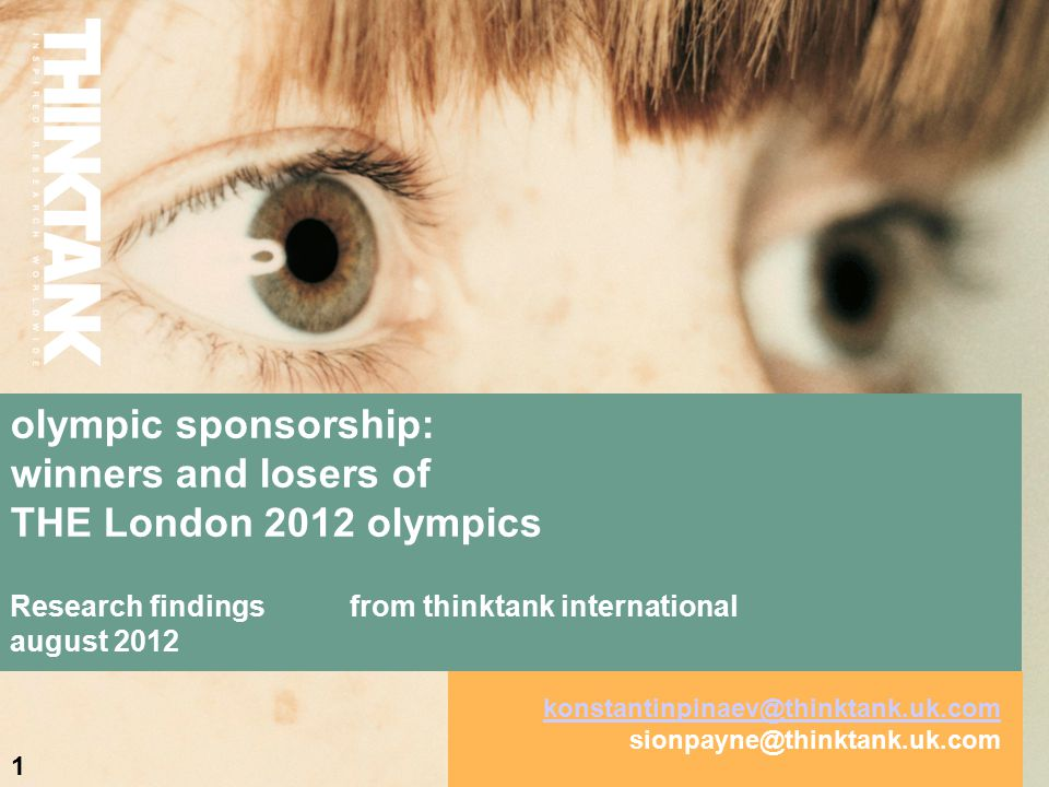 olympic sponsorship: winners and losers of THE London 2012 olympics Research findings from thinktank international august 2012 1 konstantinpinaev@thinktank.uk.com sionpayne@thinktank.uk.com