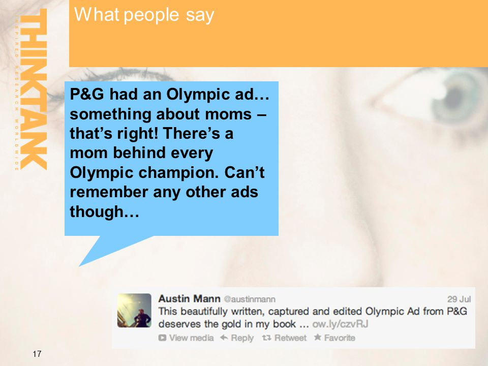 What people say 17 P&G had an Olympic ad… something about moms – that's right.