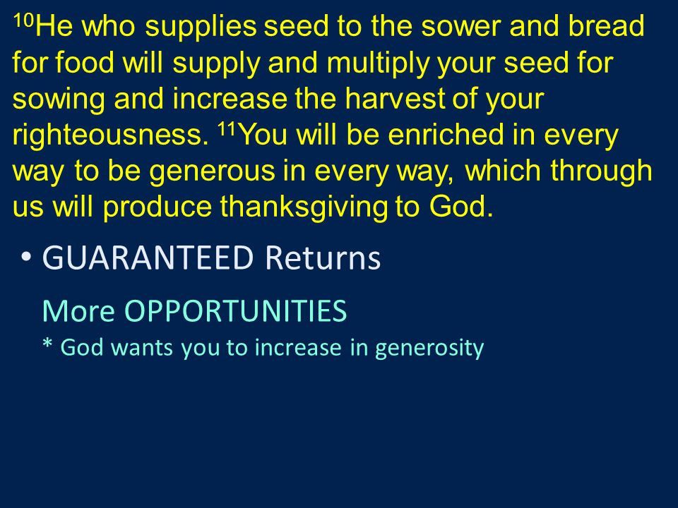 10 He who supplies seed to the sower and bread for food will supply and multiply your seed for sowing and increase the harvest of your righteousness.
