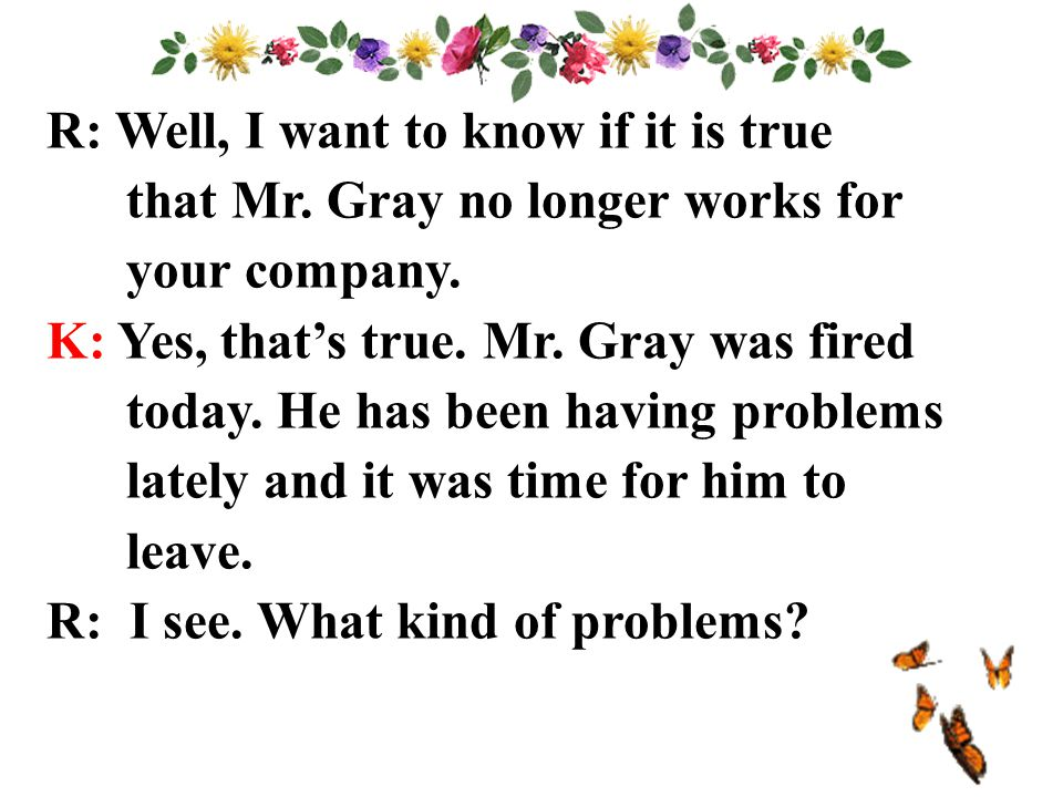 R: Well, I want to know if it is true that Mr. Gray no longer works for your company.