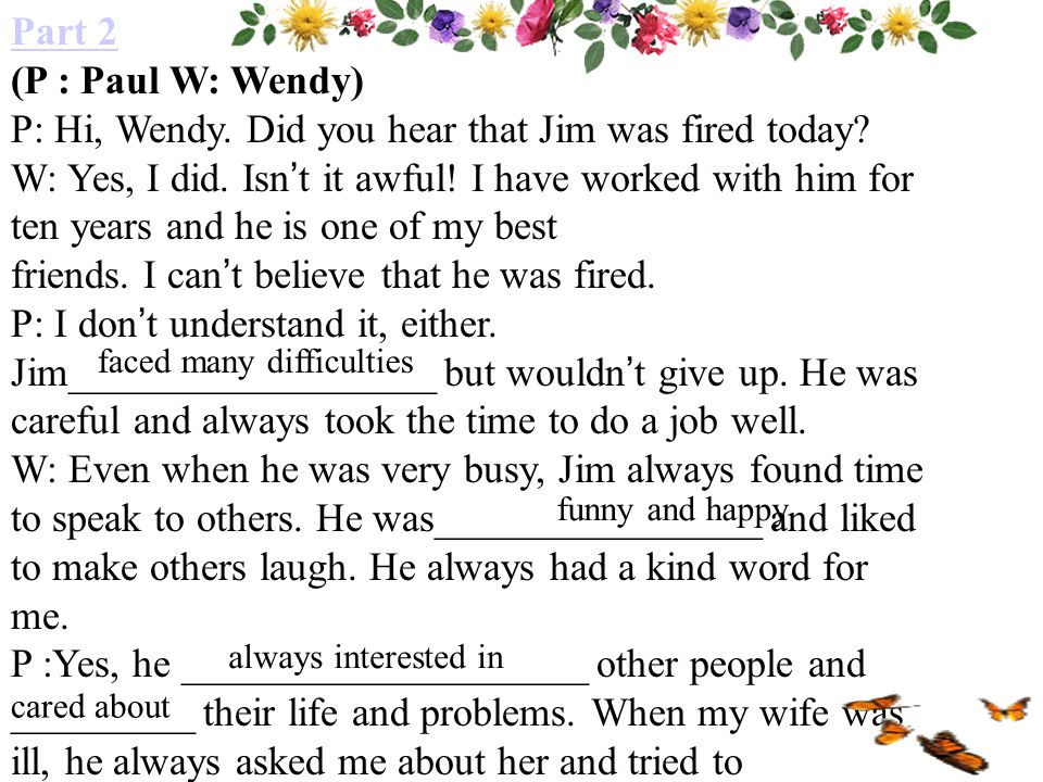 Part 2 (P : Paul W: Wendy) P: Hi, Wendy. Did you hear that Jim was fired today.