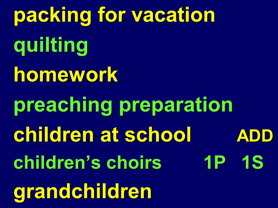 packing for vacation quiltinghomework preaching preparation children at school ADD children's choirs 1P 1S grandchildren