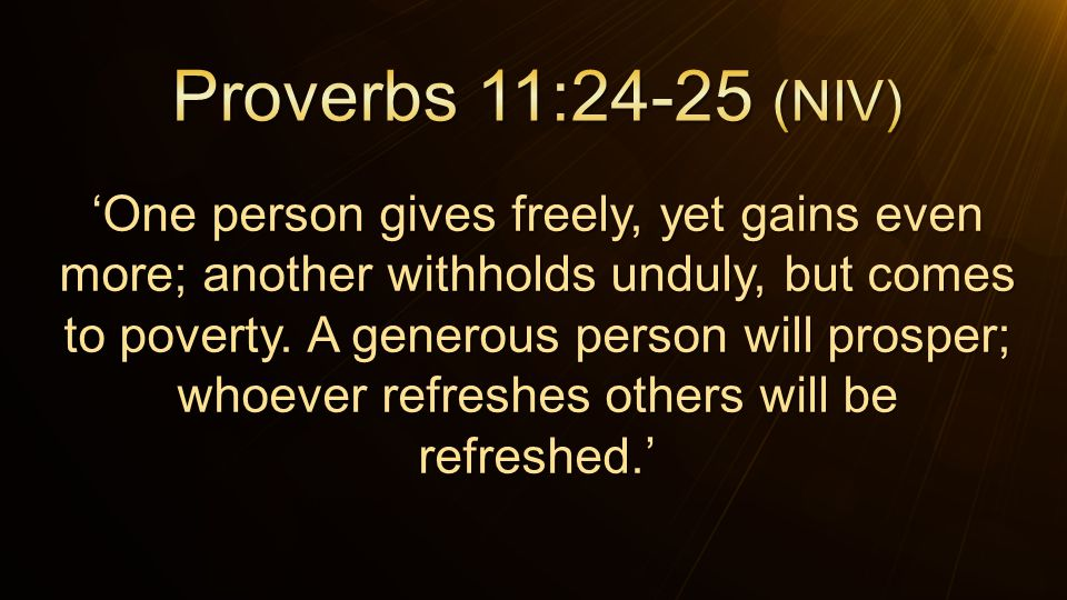 'One person gives freely, yet gains even more; another withholds unduly, but comes to poverty.