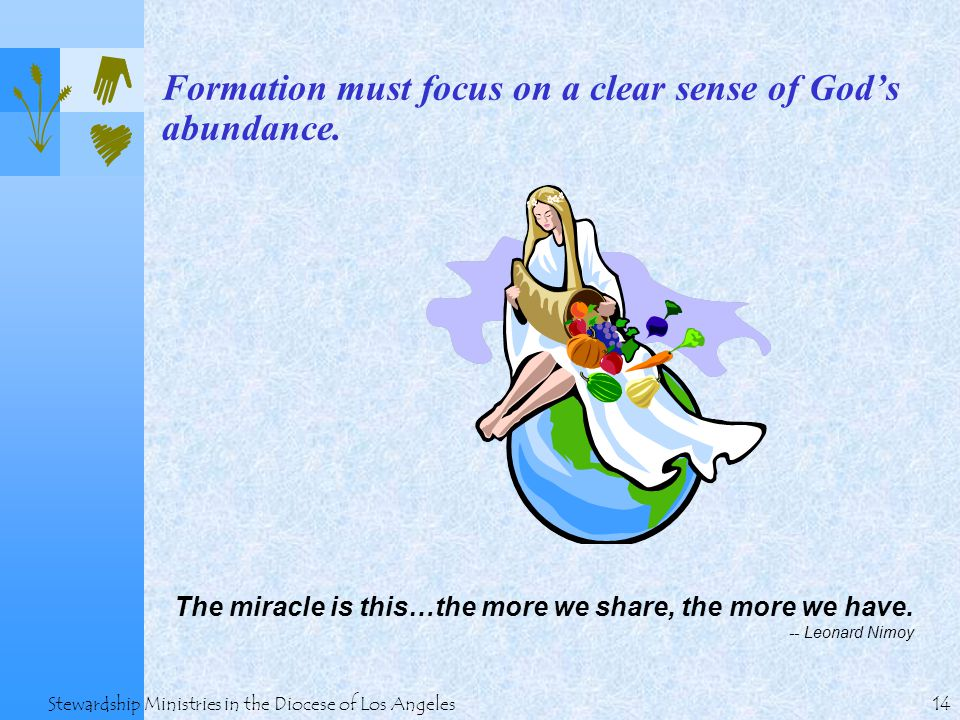 14 Stewardship Ministries in the Diocese of Los Angeles Formation must focus on a clear sense of God's abundance.