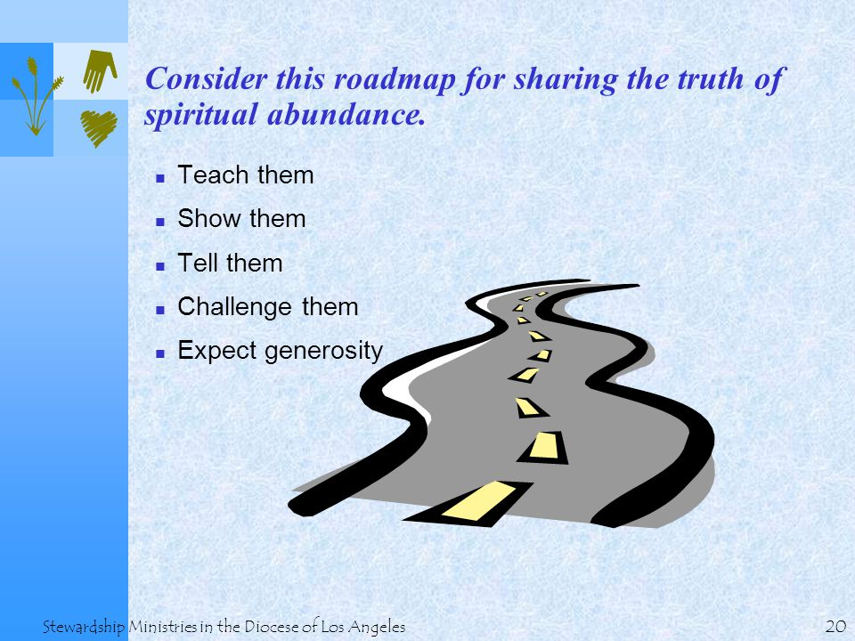20 Stewardship Ministries in the Diocese of Los Angeles Consider this roadmap for sharing the truth of spiritual abundance.