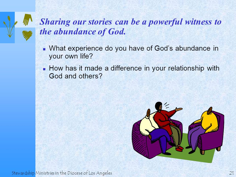 21 Stewardship Ministries in the Diocese of Los Angeles Sharing our stories can be a powerful witness to the abundance of God.