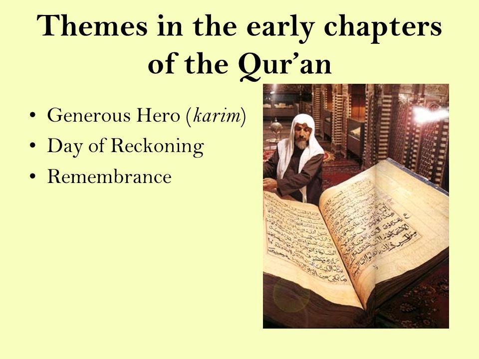 Themes in the early chapters of the Qur'an Generous Hero ( karim ) Day of Reckoning Remembrance