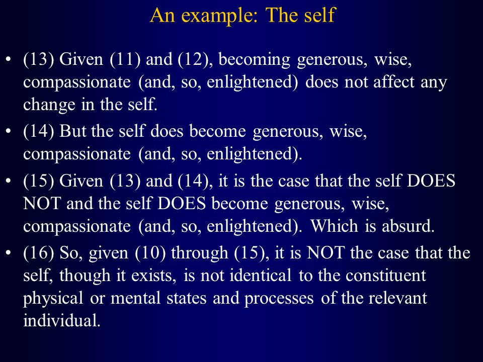 An example: The self (13) Given (11) and (12), becoming generous, wise, compassionate (and, so, enlightened) does not affect any change in the self. (