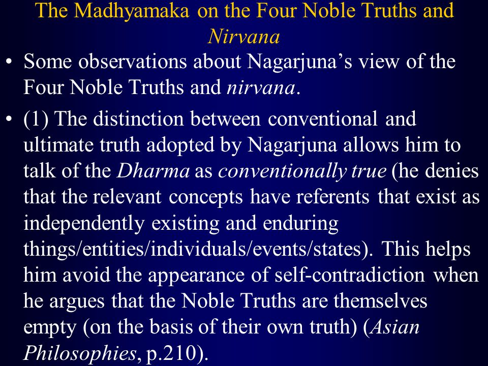 The Madhyamaka on the Four Noble Truths and Nirvana Some observations about Nagarjuna's view of the Four Noble Truths and nirvana. (1) The distinction