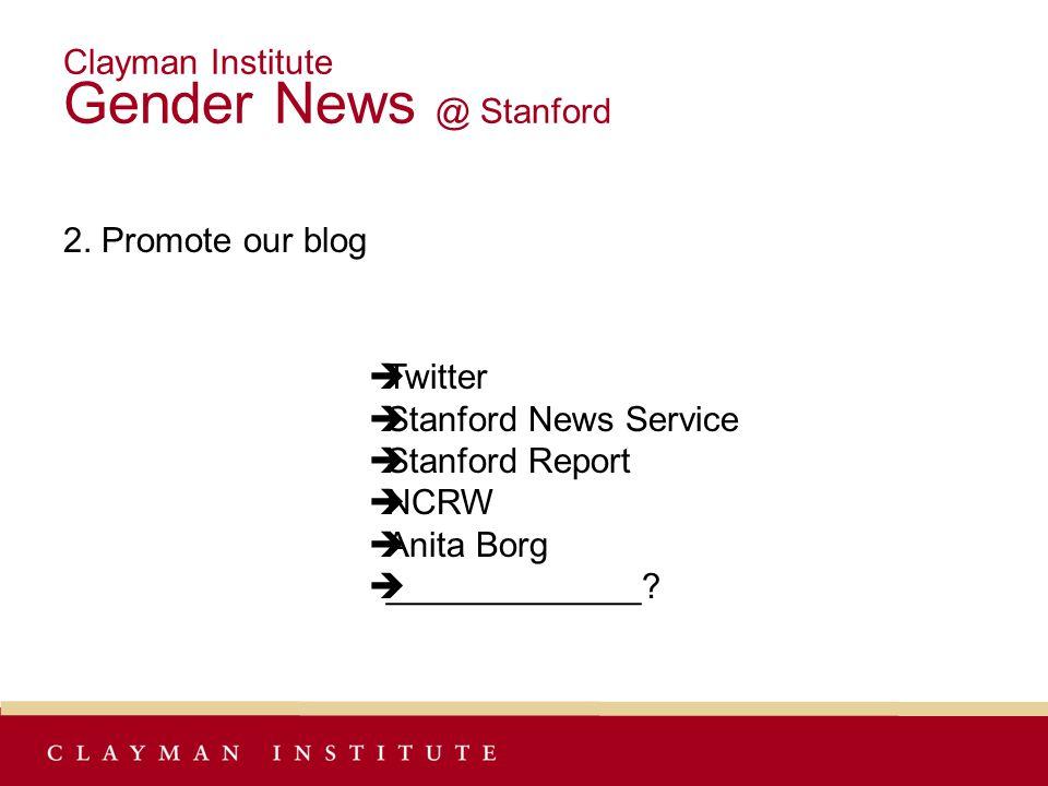 Clayman Institute Gender News @ Stanford 2.