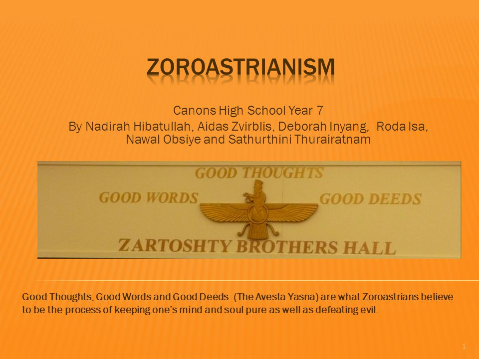Zoroastrians believe there is one God Ahura Mazda (Wise Lord) and He created the world. 2
