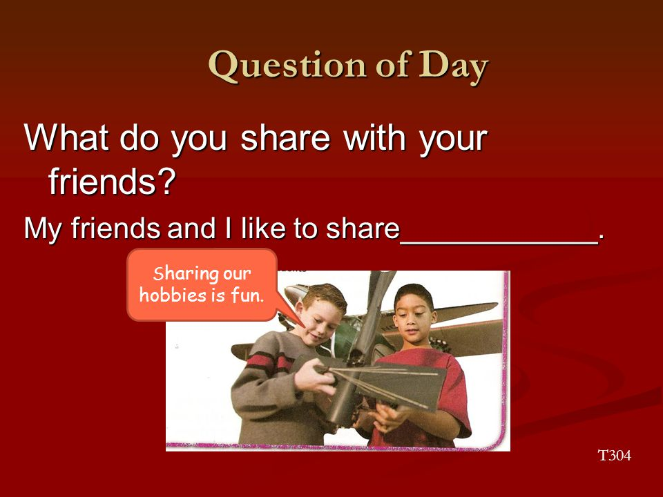 Question of Day What do you share with your friends.