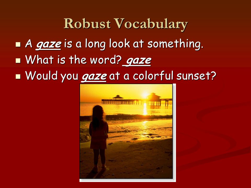 Robust Vocabulary A gaze is a long look at something.