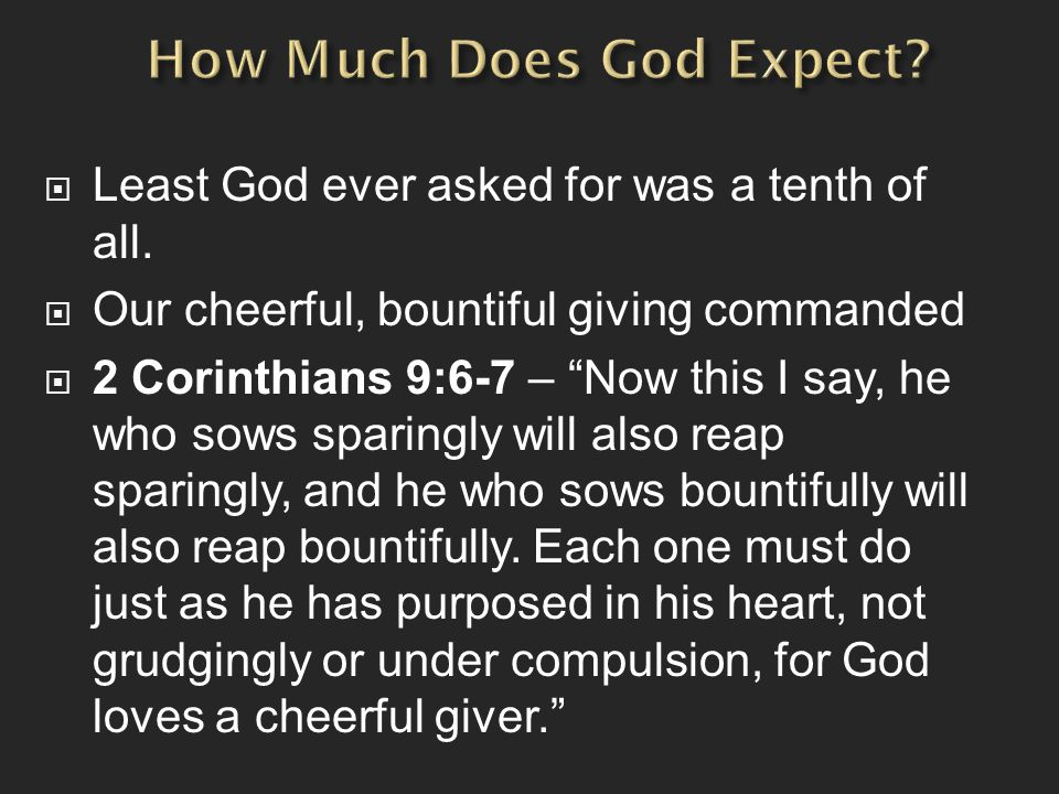 """ Least God ever asked for was a tenth of all.  Our cheerful, bountiful giving commanded  2 Corinthians 9:6-7 – """"Now this I say, he who sows sparing"""