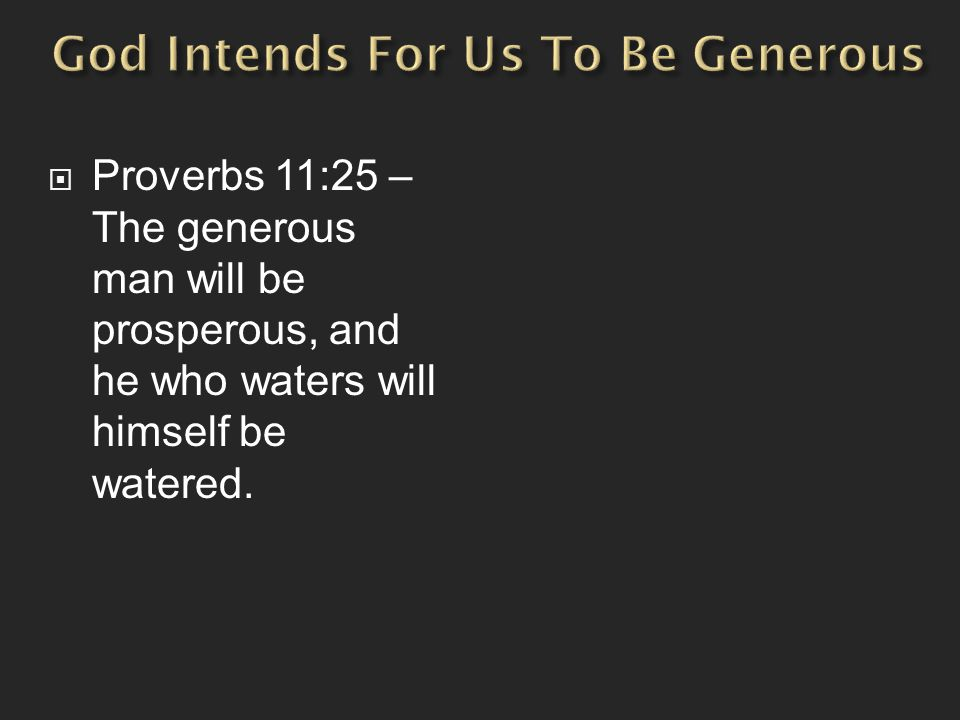  Proverbs 11:25 – The generous man will be prosperous, and he who waters will himself be watered.