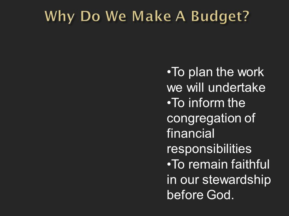 To plan the work we will undertake To inform the congregation of financial responsibilities To remain faithful in our stewardship before God.