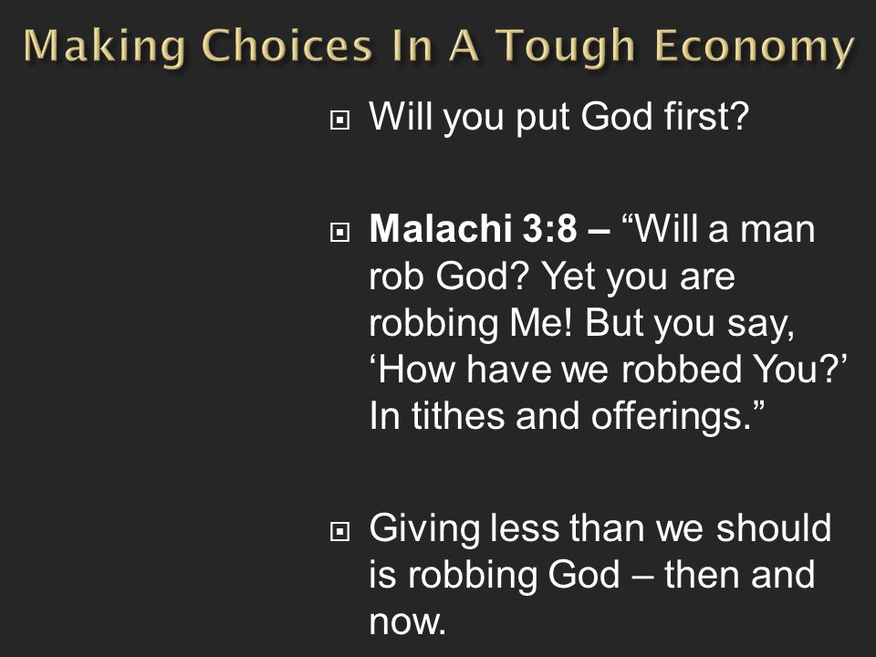  Will you put God first.  Malachi 3:8 – Will a man rob God.