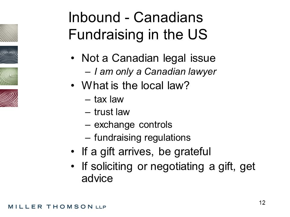 12 Inbound - Canadians Fundraising in the US Not a Canadian legal issue –I am only a Canadian lawyer What is the local law.