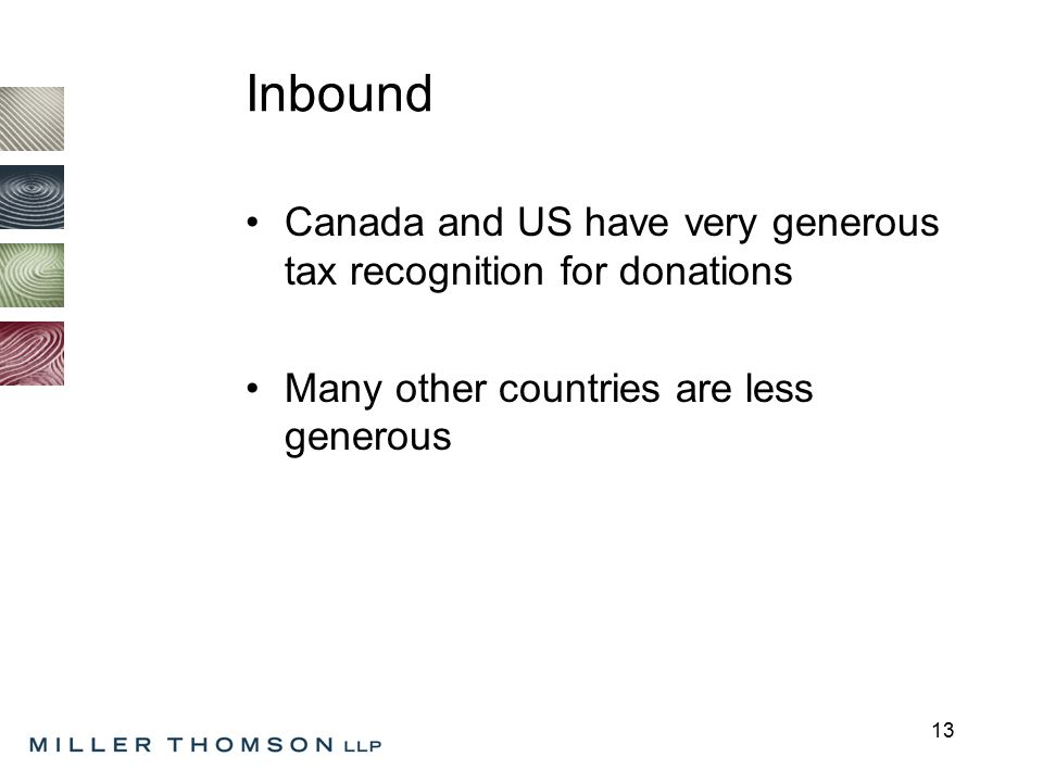 13 Inbound Canada and US have very generous tax recognition for donations Many other countries are less generous