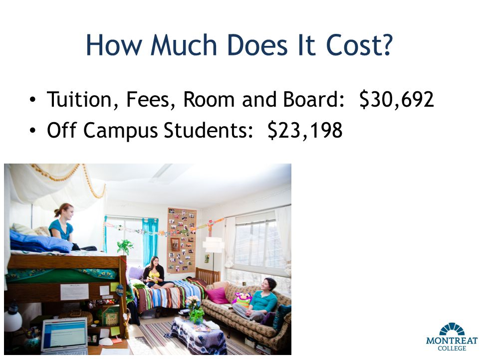 How Much Does It Cost Tuition, Fees, Room and Board: $30,692 Off Campus Students: $23,198